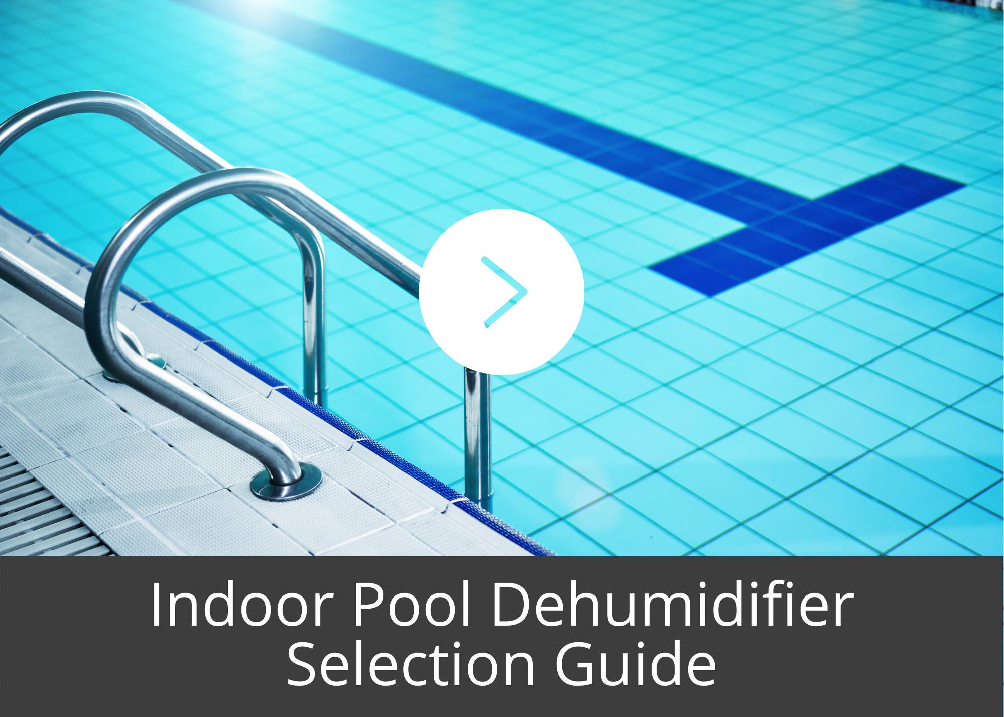 Indoor Pool Dehumidifier Selection Guide